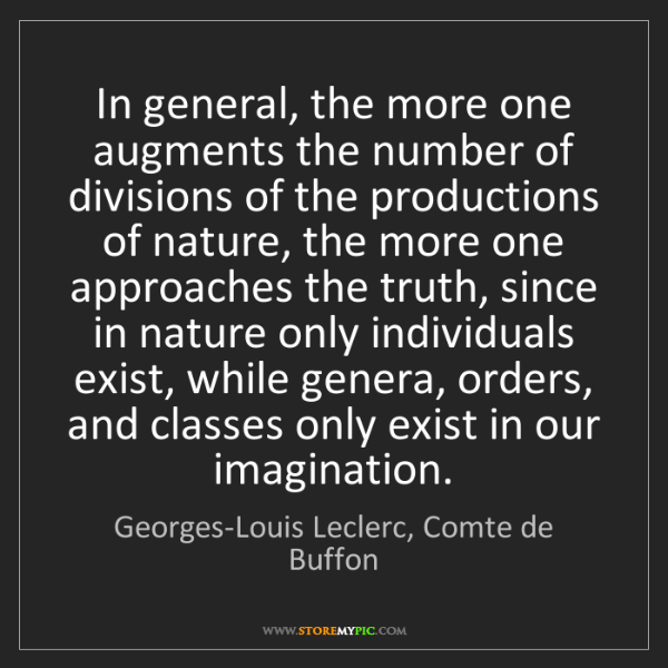 Georges-Louis Leclerc, Comte de Buffon: In general, the more one augments the number of divisions...