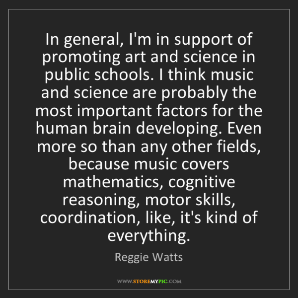 Reggie Watts: In general, I'm in support of promoting art and science...