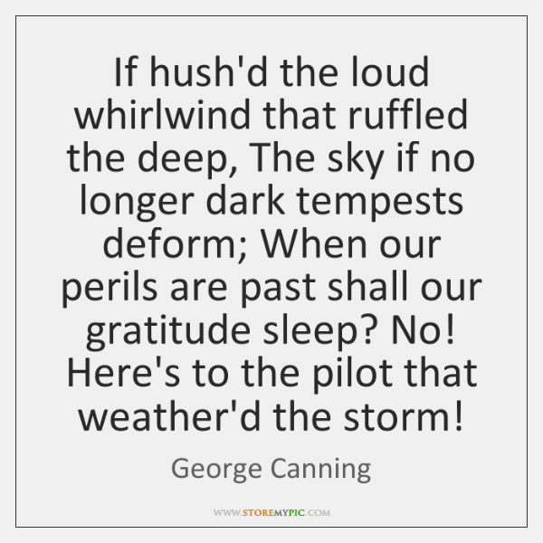 If hush'd the loud whirlwind that ruffled the deep, The sky if ...