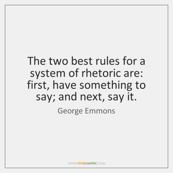 The two best rules for a system of rhetoric are: first, have ...