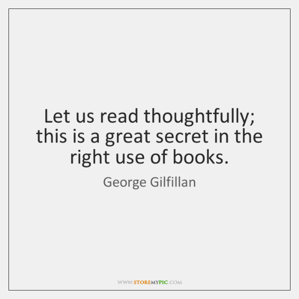 Let us read thoughtfully; this is a great secret in the right ...