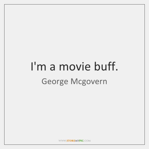 I'm a movie buff.