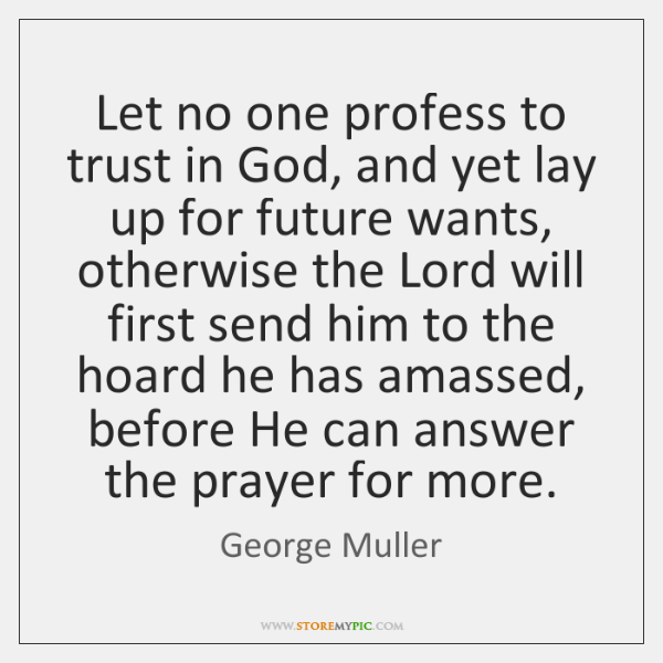 Let no one profess to trust in God, and yet lay up ...