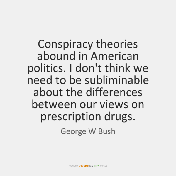 Conspiracy theories abound in American politics. I don't think we need to ...