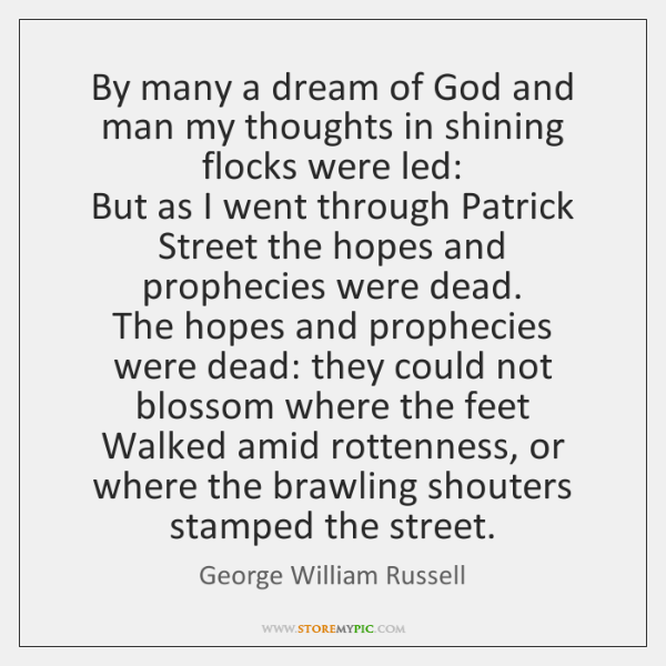 By many a dream of God and man my thoughts in shining ...