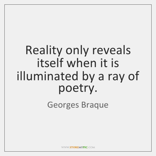 Reality only reveals itself when it is illuminated by a ray of ...