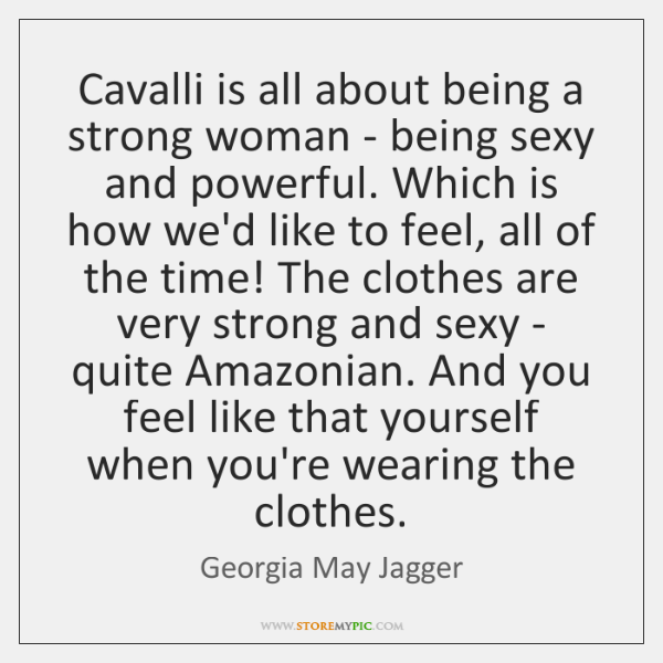 Cavalli is all about being a strong woman - being sexy and ...