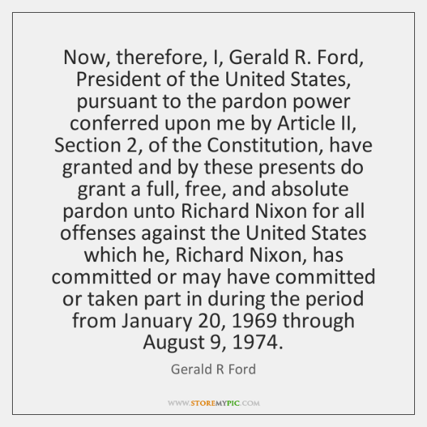 Now, therefore, I, Gerald R. Ford, President of the United States, pursuant ...