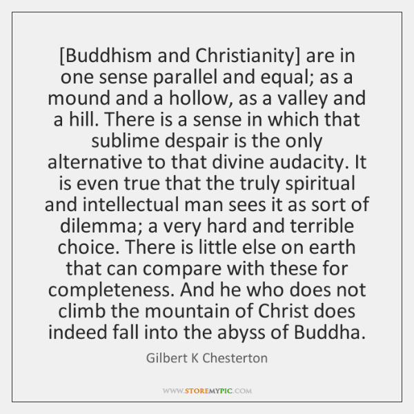 [Buddhism and Christianity] are in one sense parallel and equal; as a ...