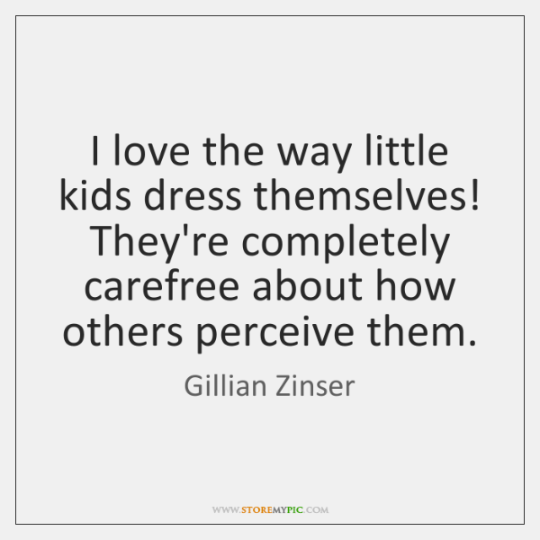 I love the way little kids dress themselves! They're completely carefree about ...