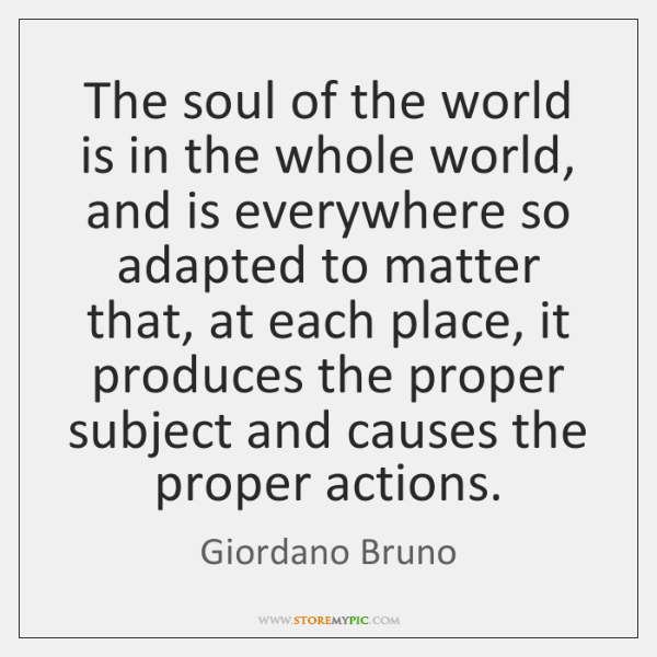 The soul of the world is in the whole world, and is ...