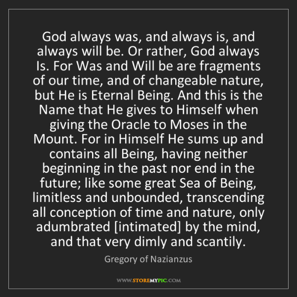 Gregory of Nazianzus: God always was, and always is, and always will be. Or...