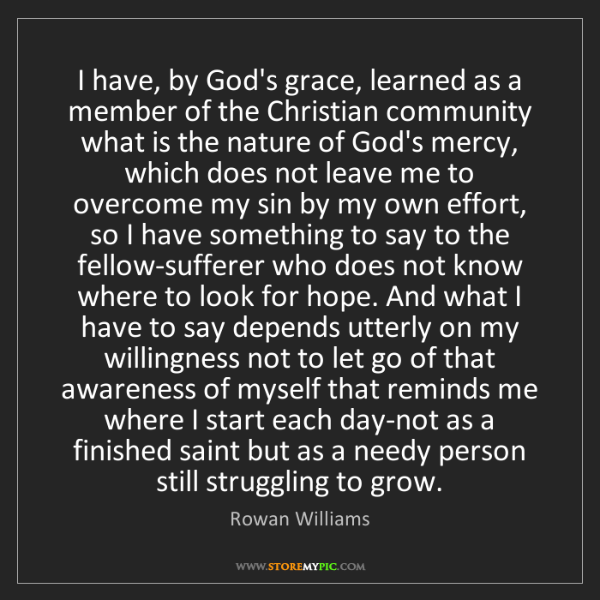 Rowan Williams: I have, by God's grace, learned as a member of the Christian...