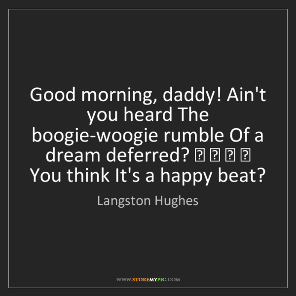 Langston Hughes: Good morning, daddy! Ain't you heard The boogie-woogie...