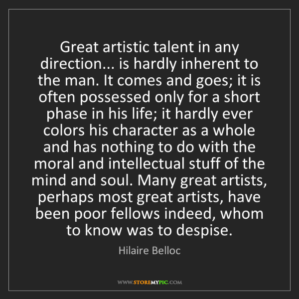 Hilaire Belloc: Great artistic talent in any direction... is hardly inherent...