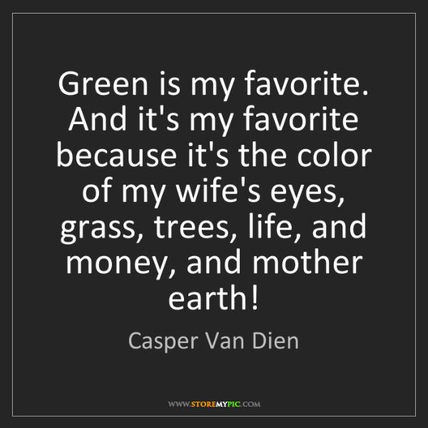 Casper Van Dien: Green is my favorite. And it's my favorite because it's...
