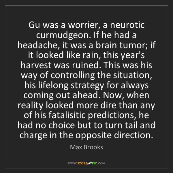 Max Brooks: Gu was a worrier, a neurotic curmudgeon. If he had a...