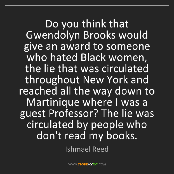 Ishmael Reed: Do you think that Gwendolyn Brooks would give an award...