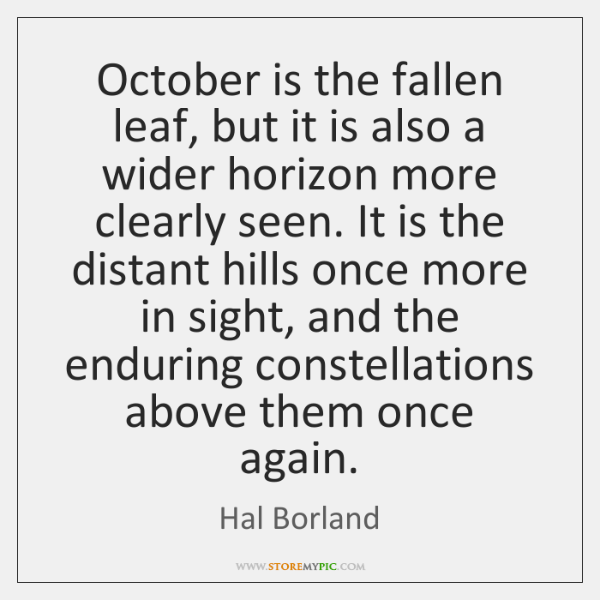 October is the fallen leaf, but it is also a wider horizon ...