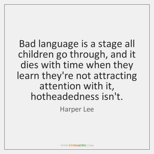 Bad language is a stage all children go through, and it dies ...