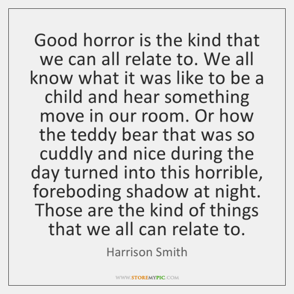 Good horror is the kind that we can all relate to. We ...