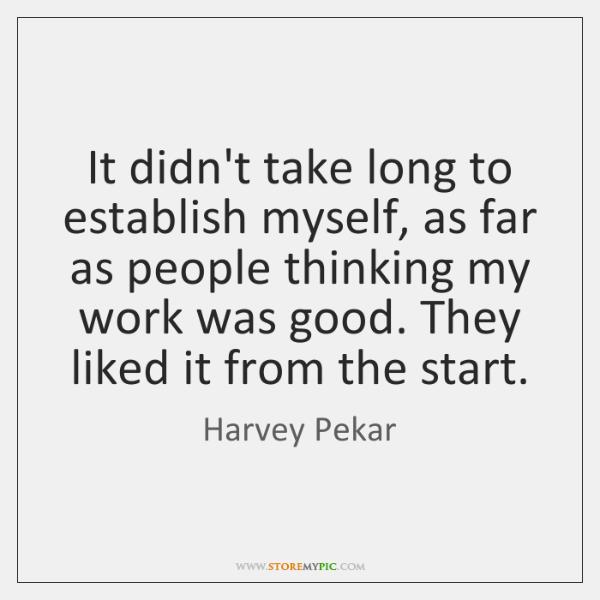 It didn't take long to establish myself, as far as people thinking ...