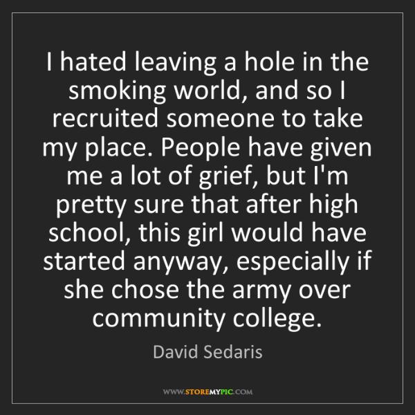 David Sedaris: I hated leaving a hole in the smoking world, and so I...