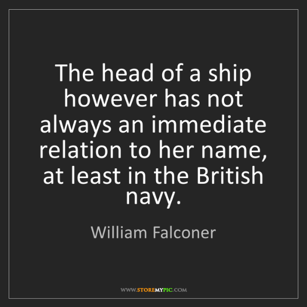 William Falconer: The head of a ship however has not always an immediate...