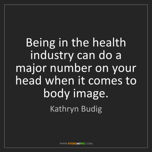 Kathryn Budig: Being in the health industry can do a major number on...