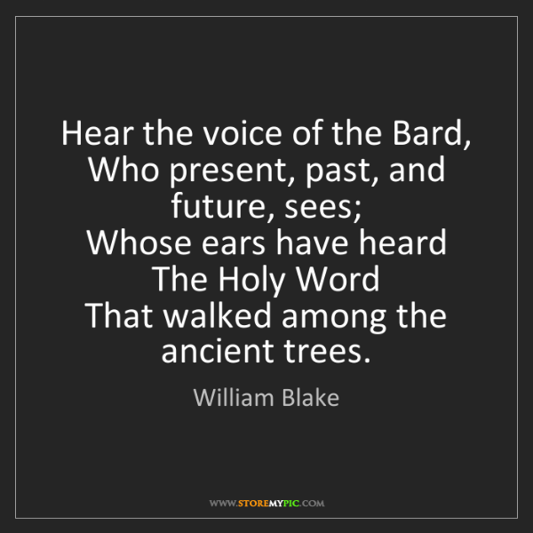 William Blake: Hear the voice of the Bard,   Who present, past, and...