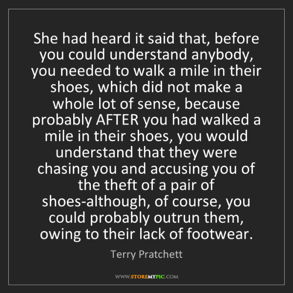 Terry Pratchett: She had heard it said that, before you could understand...