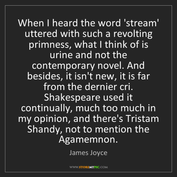 James Joyce: When I heard the word 'stream' uttered with such a revolting...