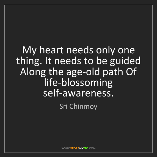 Sri Chinmoy: My heart needs only one thing. It needs to be guided...