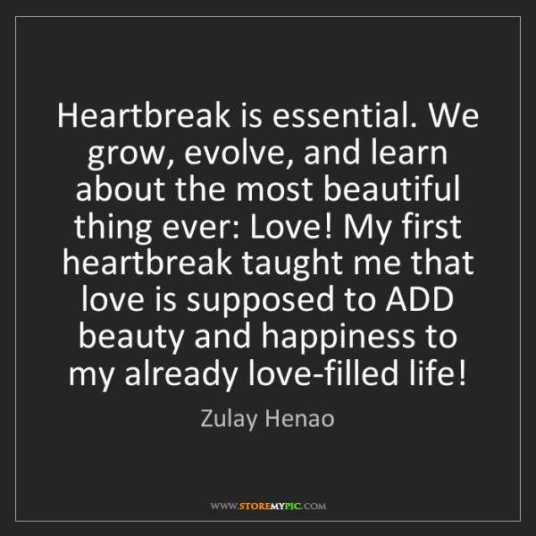 Zulay Henao: Heartbreak is essential. We grow, evolve, and learn about...