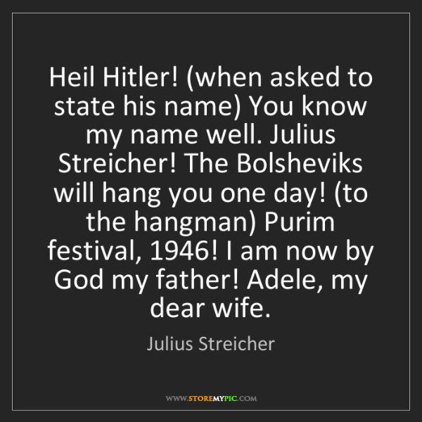 Julius Streicher: Heil Hitler! (when asked to state his name) You know...