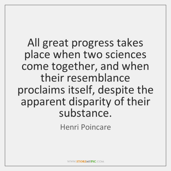 All great progress takes place when two sciences come together, and when ...
