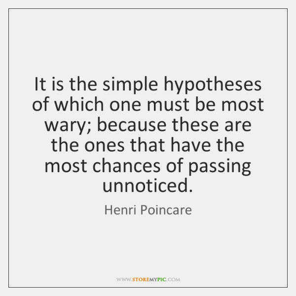 It is the simple hypotheses of which one must be most wary; ...