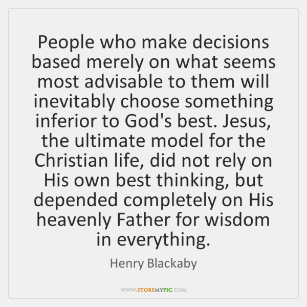People who make decisions based merely on what seems most advisable to ...