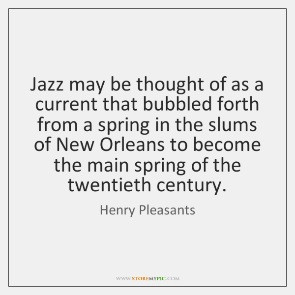 Jazz may be thought of as a current that bubbled forth from ...