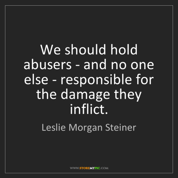 Leslie Morgan Steiner: We should hold abusers - and no one else - responsible...