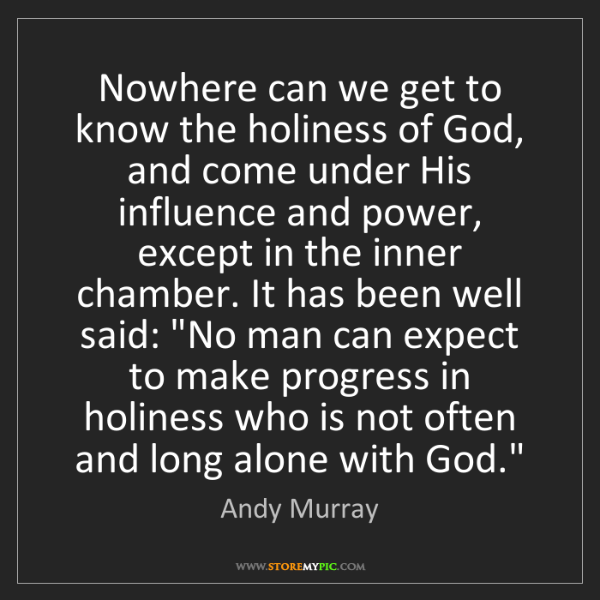 Andy Murray: Nowhere can we get to know the holiness of God, and come...