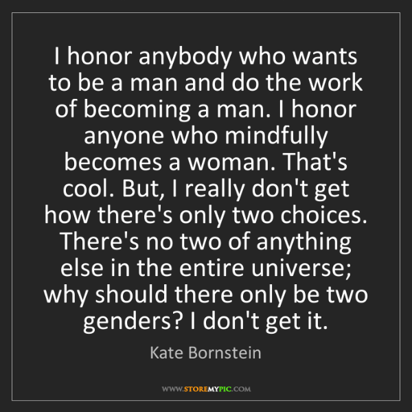 Kate Bornstein: I honor anybody who wants to be a man and do the work...