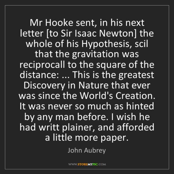 John Aubrey: Mr Hooke sent, in his next letter [to Sir Isaac Newton]...