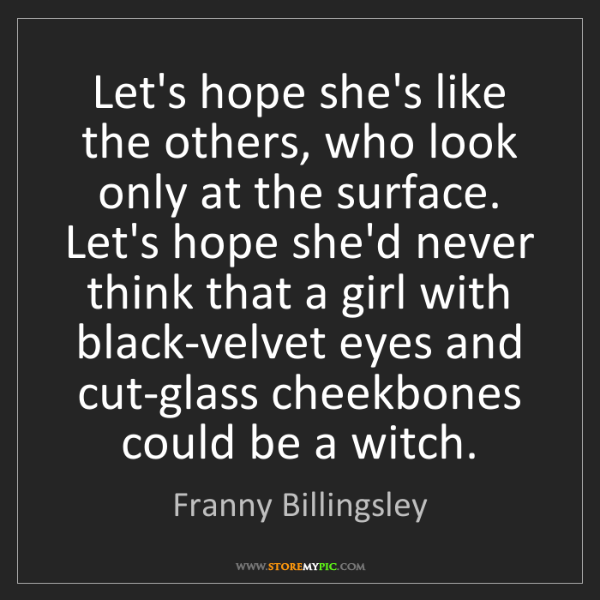 Franny Billingsley: Let's hope she's like the others, who look only at the...