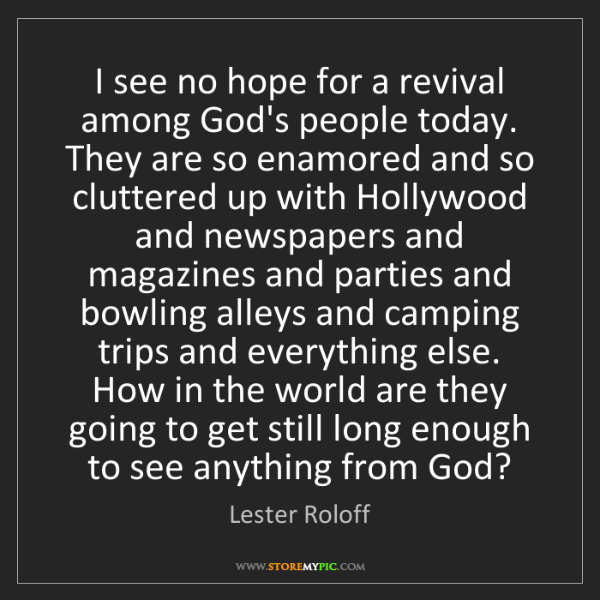 Lester Roloff: I see no hope for a revival among God's people today....