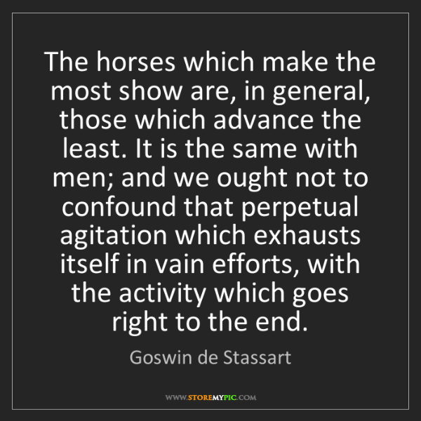 Goswin de Stassart: The horses which make the most show are, in general,...