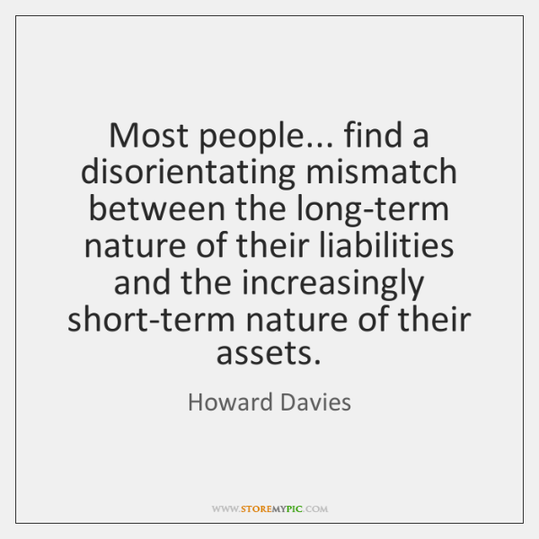 Most people... find a disorientating mismatch between the long-term nature of their ...
