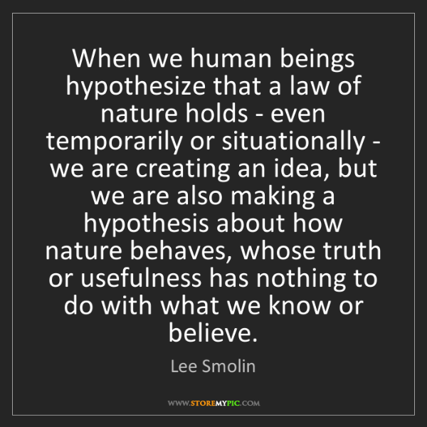 Lee Smolin: When we human beings hypothesize that a law of nature...
