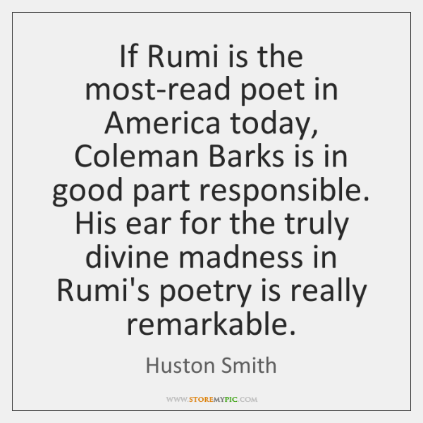 If Rumi is the most-read poet in America today, Coleman Barks is ...