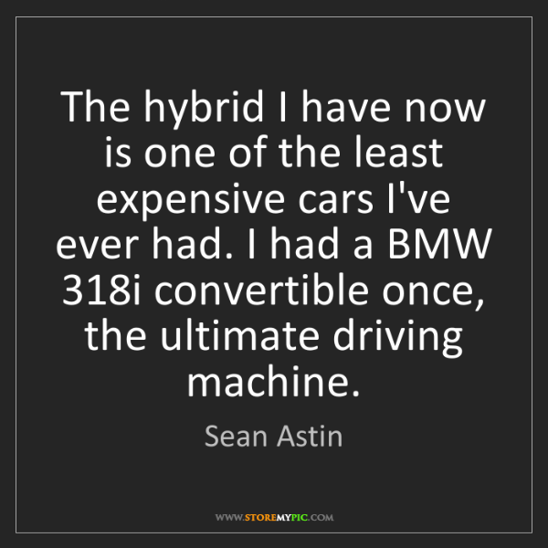 Sean Astin: The hybrid I have now is one of the least expensive cars...